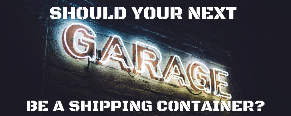 should your next garage be a shipping container