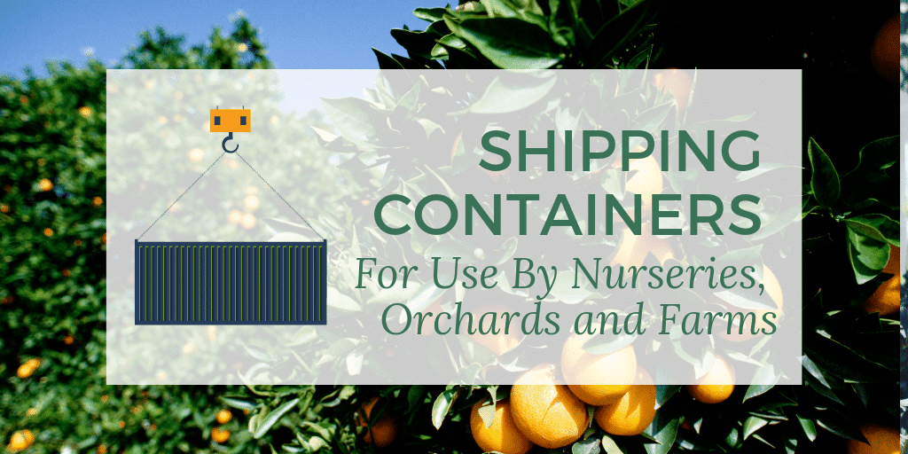 shipping containers are great for nurseries, orchards and farms
